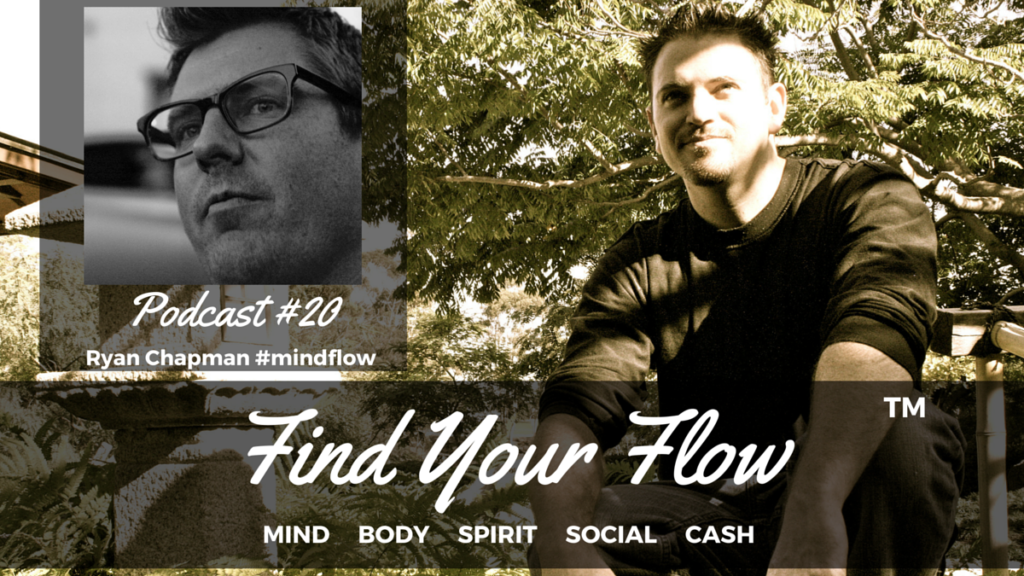 Find Your Flow Podcast #20 Ryan Chapman