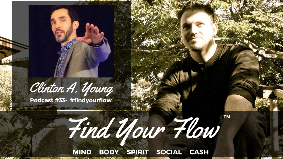 Find Your Flow Podcast #33 – Awaken To Greatness – Clinton Young #findyourflow