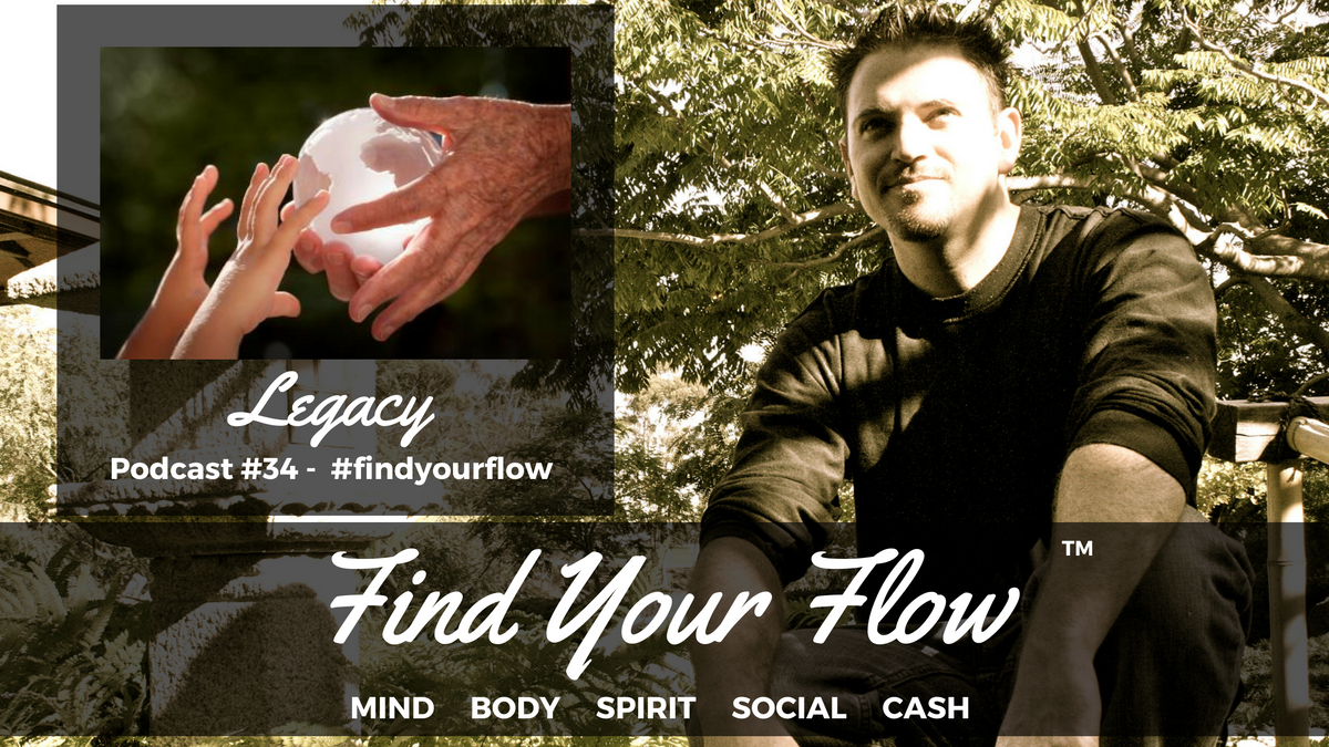 Find Your Flow Podcast #34 – Legacy – Winston Widdes