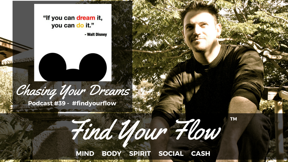 Find Your Flow Podcast #39 – Chasing Your Dreams