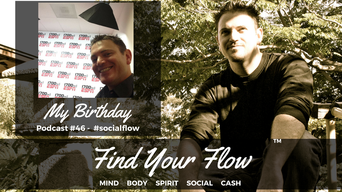 Find Your Flow Podcast #46 – My Birthday – Winston #socialflow