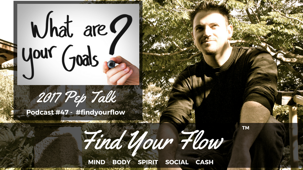 Find Your Flow Podcast #47 – 2017 Pep Talk – Winston Widdes #findyourflow