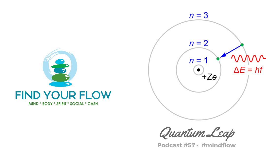 Find Your Flow Podcast Episode #57 – Quantum Leap