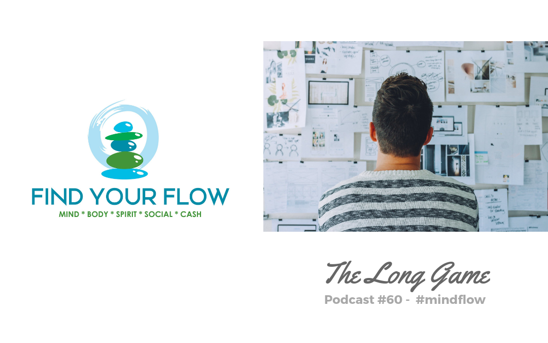 Find Your Flow Podcast Episode #60 – The Long Game #mindflow