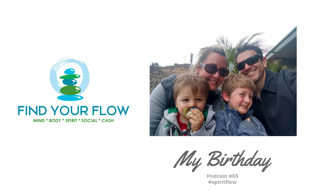 Find Your Flow Podcast Episode #65 – My Birthday – Winston Widdes