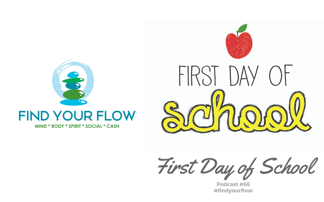 Find Your Flow Podcast Episode #66 – First Day of School – #findyourflow