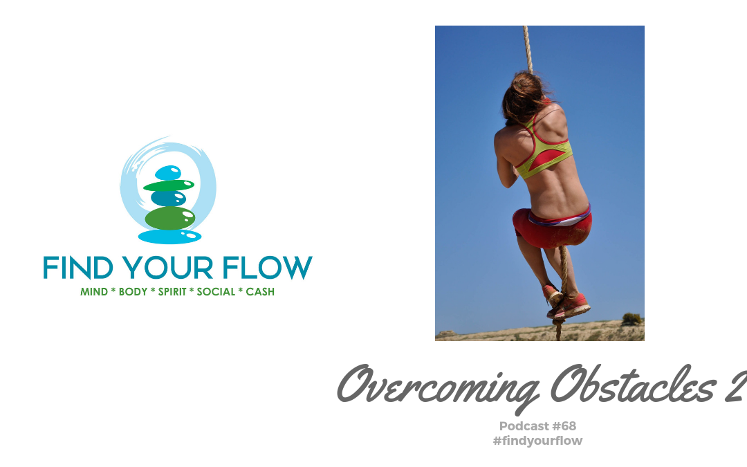 Find Your Flow Podcast Episode #68 – Overcoming Obstacles Part 2