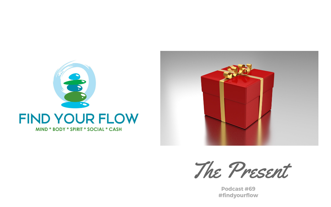 Find Your Flow Podcast Episode #69 – The Present #findyourflow
