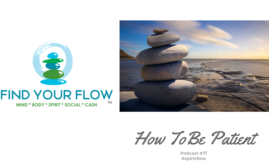 Find Your Flow Podcast Episode #71 – How To Be Patient #mindflow