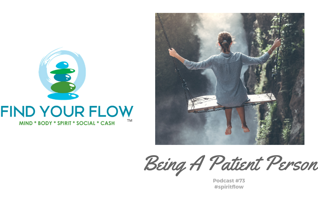 Find Your Flow Podcast Episode #73 – Being a Patient Person – #mindflow