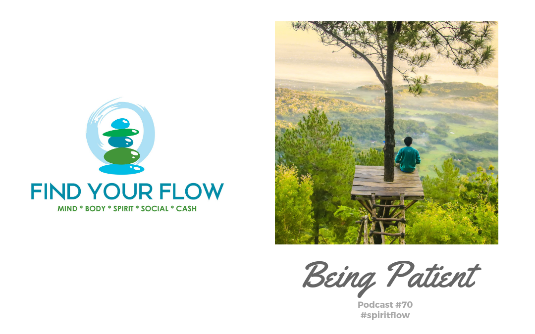 Find Your Flow Podcast #70 – Being Patient