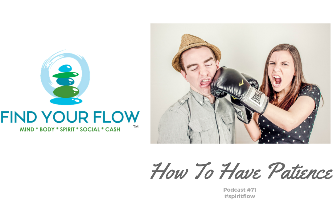 Find Your Flow Podcast Episode #72 – How to Have Patience