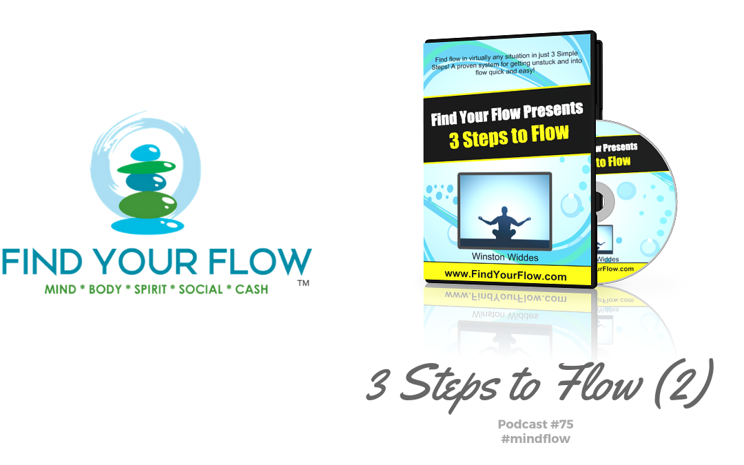 Find Your Flow Podcast #75 – 3 Steps to Flow (part 2)