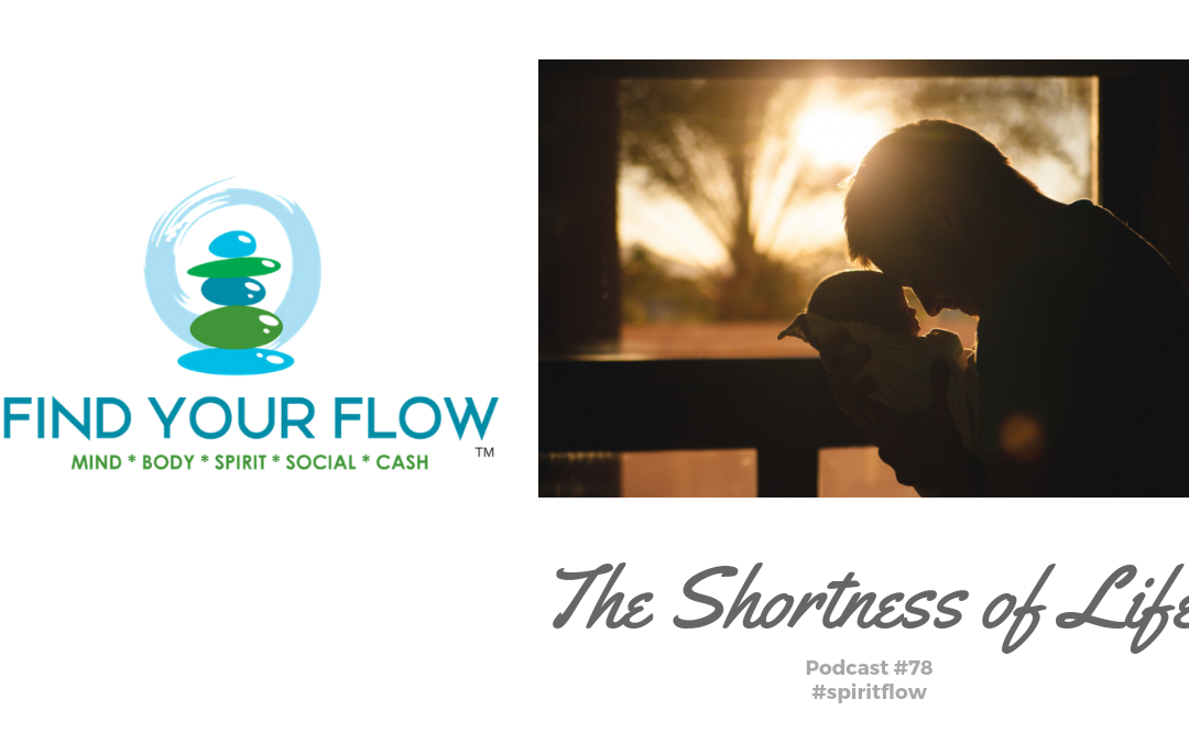 Find Your Flow Podcast Episode #78 – The Shortness of Life – #spiritflow