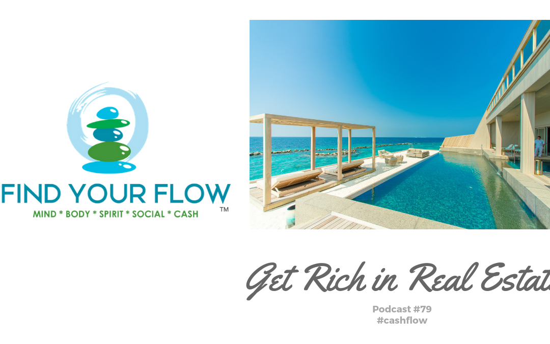 Find Your Flow Podcast Episode #79 – Get Rich Investing In Real Estate