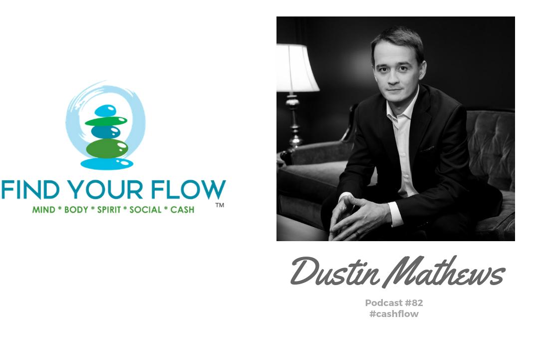 Find Your Flow Podcast Episode #82 – Dustin Mathews #cashflow