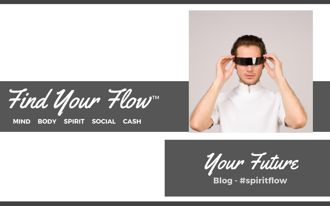 Find Your Flow Blog - Your Future #SpiritFlow