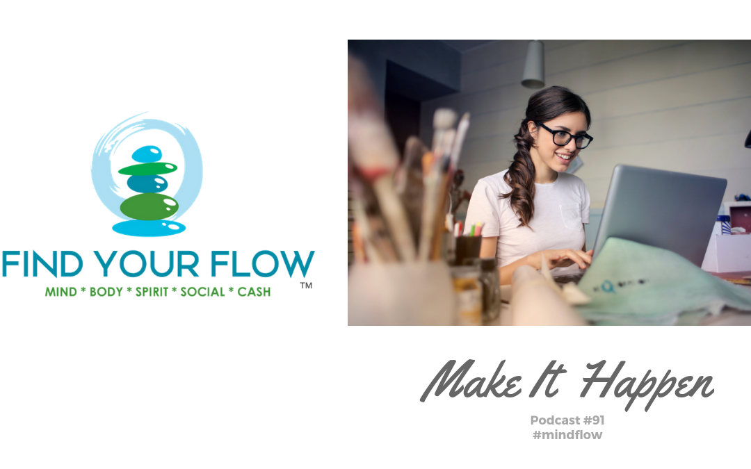 Find Your Flow Podcast Episode #91 – Make It Happen #mindflow