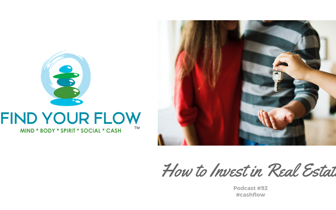 Find Your Flow Podcast Episode #92 – How to Invest in Real Estate #cashflow