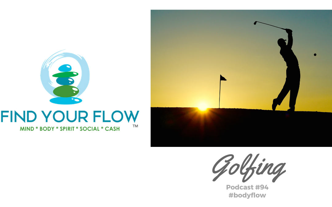 Find Your Flow Podcast Episode #94 – Golfing #bodyflow