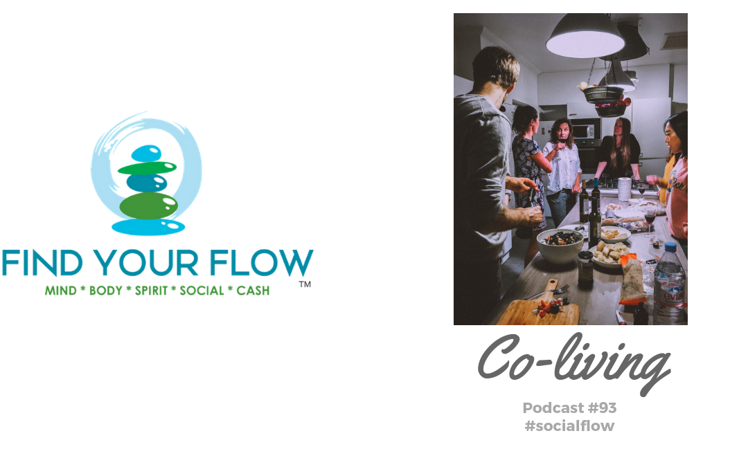 Find Your Flow Podcast Episode #93 – Co-Living #socialflow