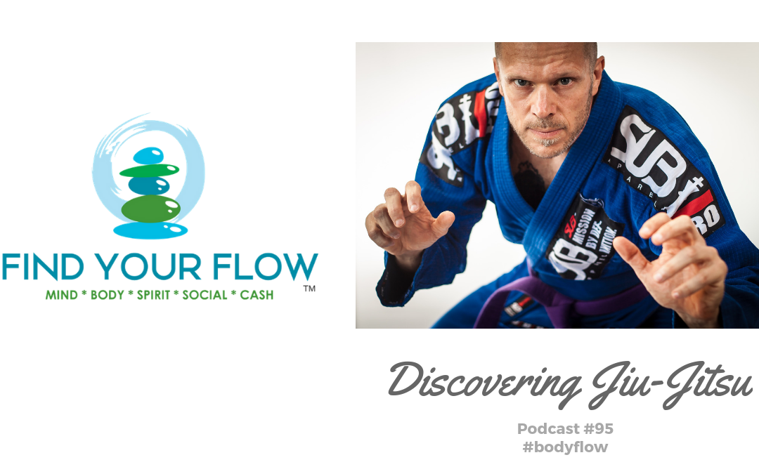 Find Your Flow Podcast Episode #95 – Discover Jiu-Jitsu