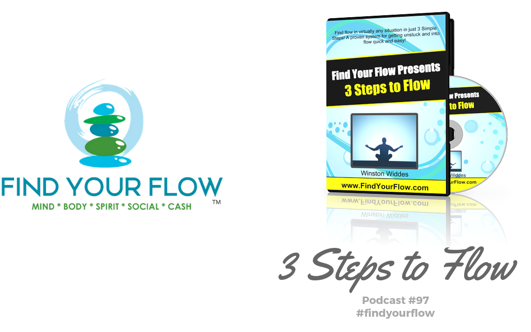 Find Your Flow Podcast Episode #97 – 3 Steps to Flow – #findyourflow