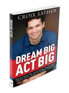 Dream Big Act Big Croix Sather