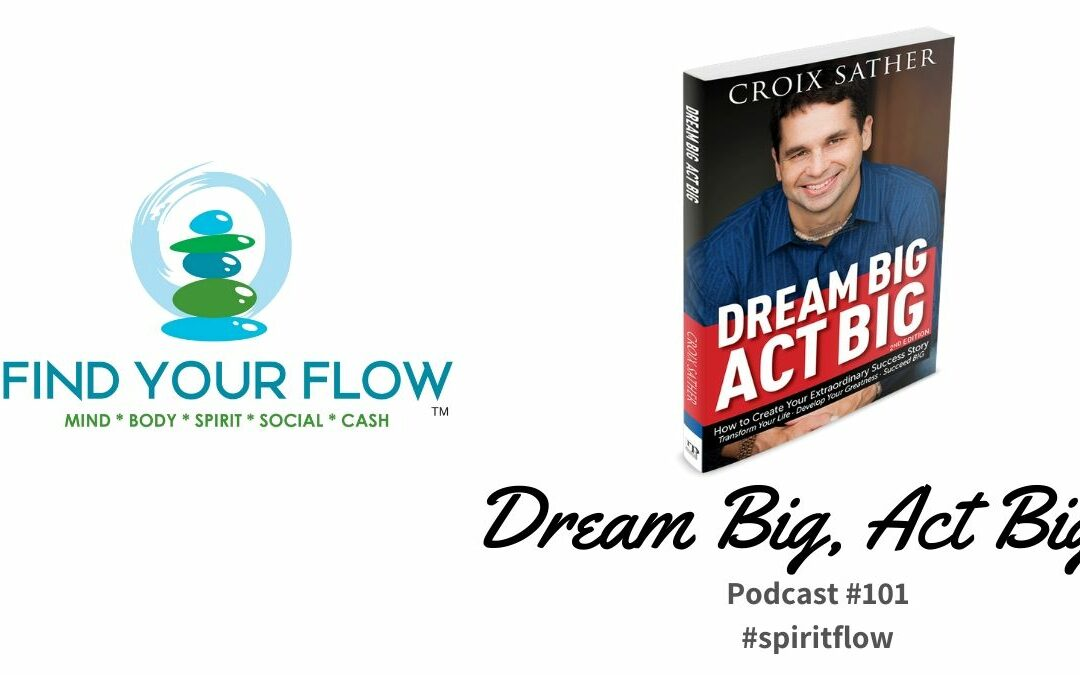 Find Your Flow Podcast Episode #101 – Dream Big Act Big Book #spiritflow