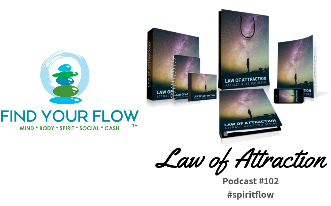 Find Your Flow Podcast Episode #102 – Law of Attraction #spiritflow