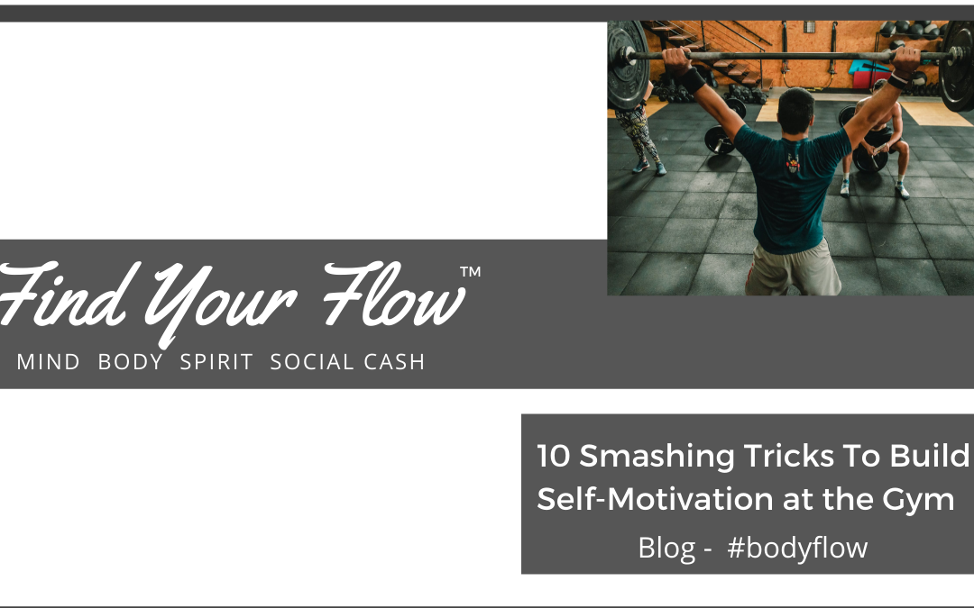 10 Smashing Tricks to Build Self Motivation in the Gym