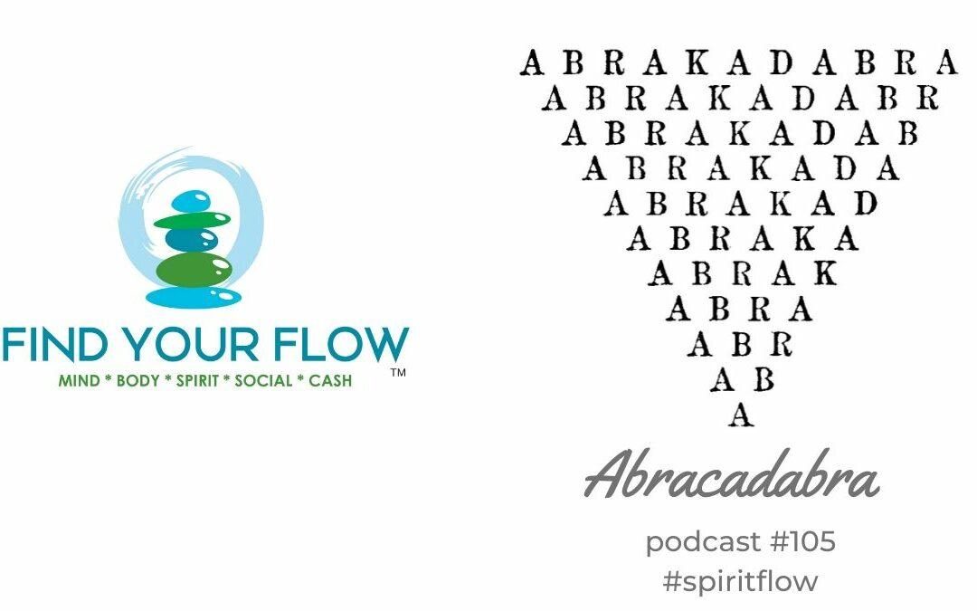 Find Your Flow Podcast Episode #105 – Abracadabra – #spiritflow
