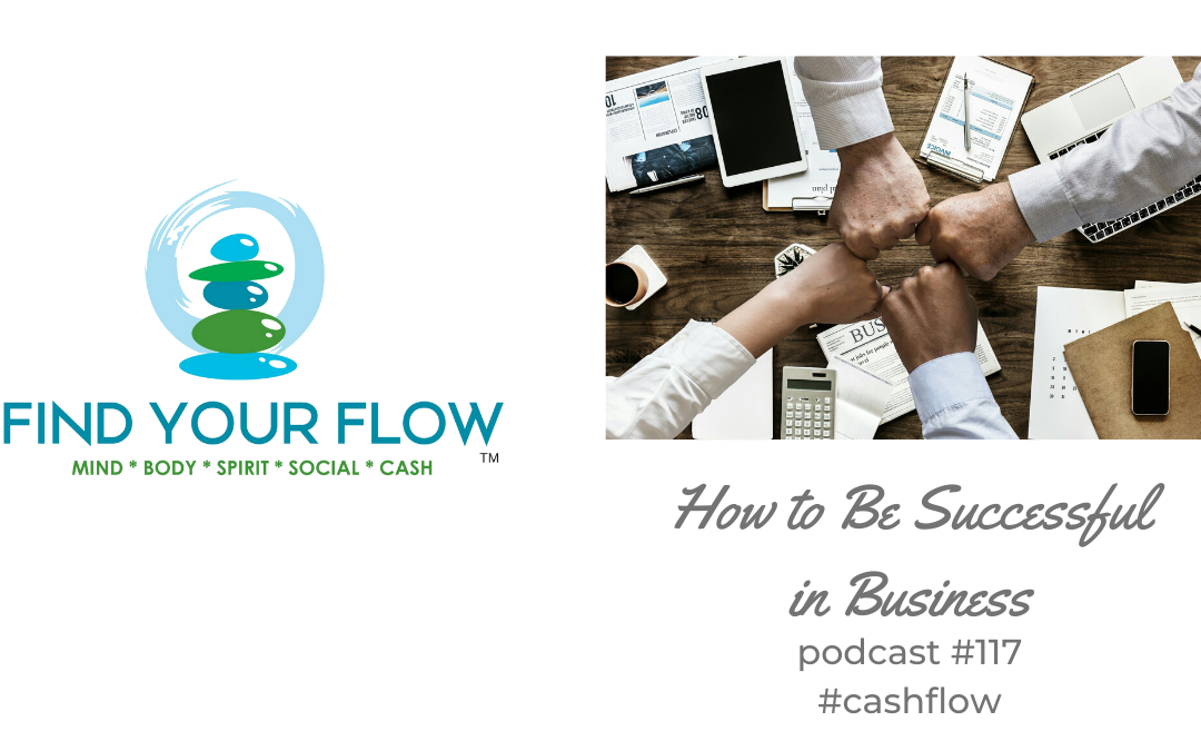 Find Your Flow Podcast Episode #117 How to Be Successful in Business