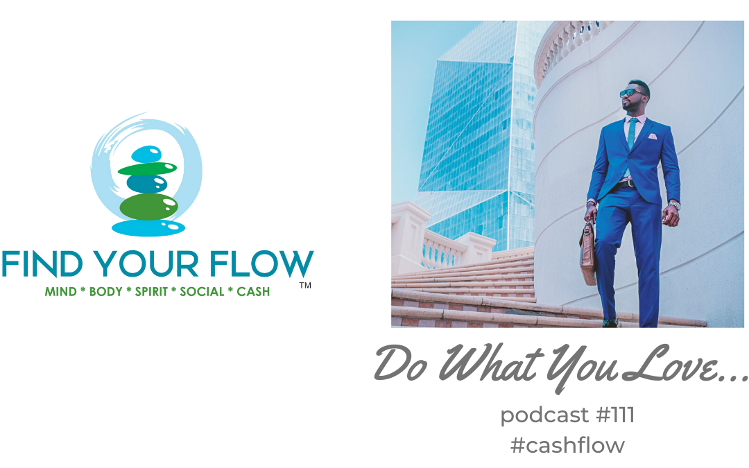 Find Your Flow Podcast Episode #111 – Do What You Love #spiritflow