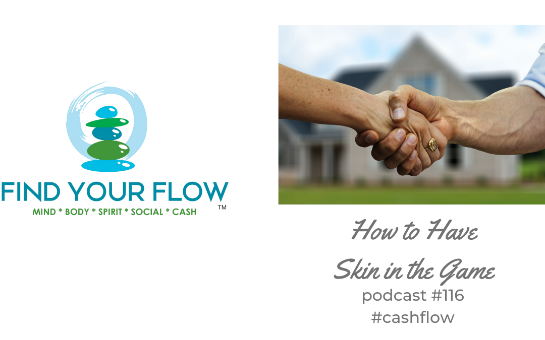 Find Your Flow Podcast Episode #116 – How to Have Skin in the Game #cashflow