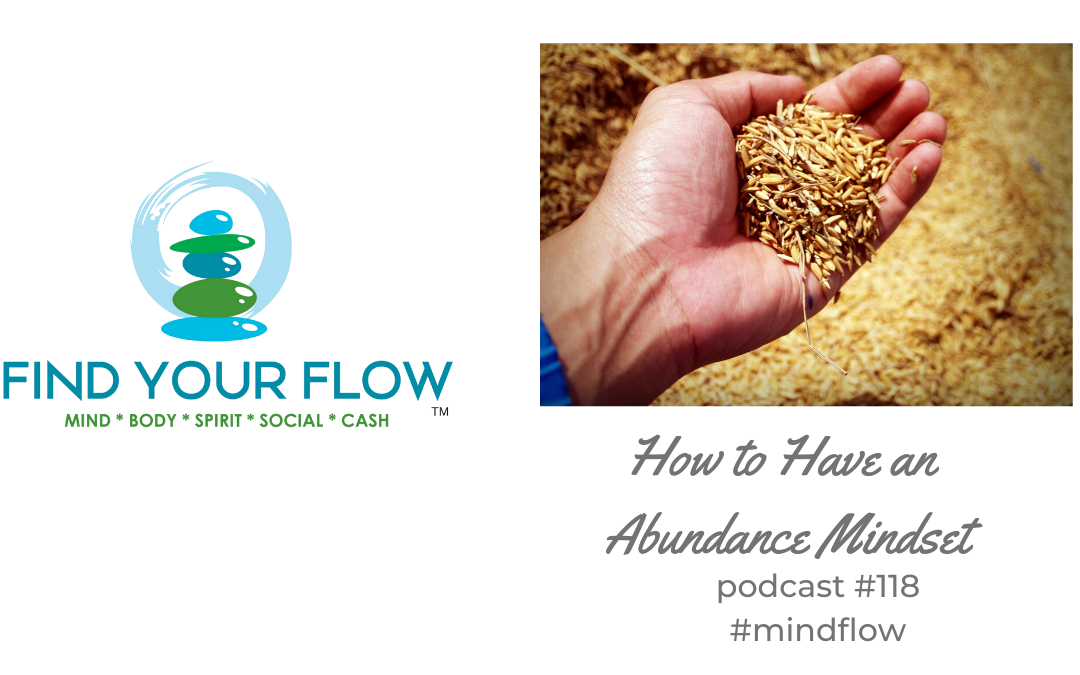 Find Your Flow Podcast Episode #118 – How to Have an Abundance Mindset #mindflow
