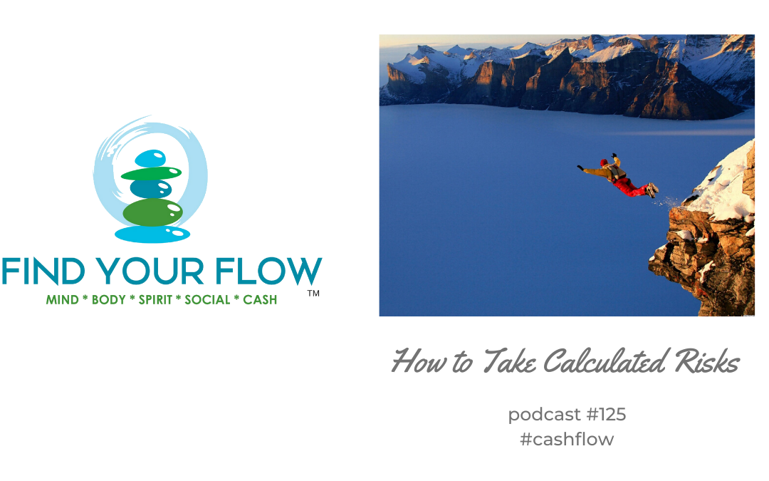 Find Your Flow Podcast #125 - How to Take Calculated Risks - #cashflow