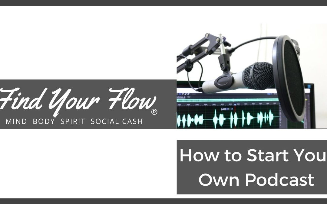 Find Your Flow Blog - How to Start Your Own Podcast #spiritflow
